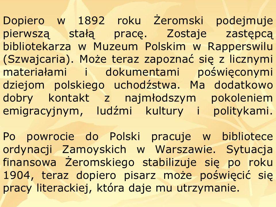 Dopiero w 1892 roku Żeromski podejmuje pierwszą stałą pracę. Zostaje zastępcą bibliotekarza w Muzeum Polskim w Rapperswilu (Szwajcaria). Może teraz za