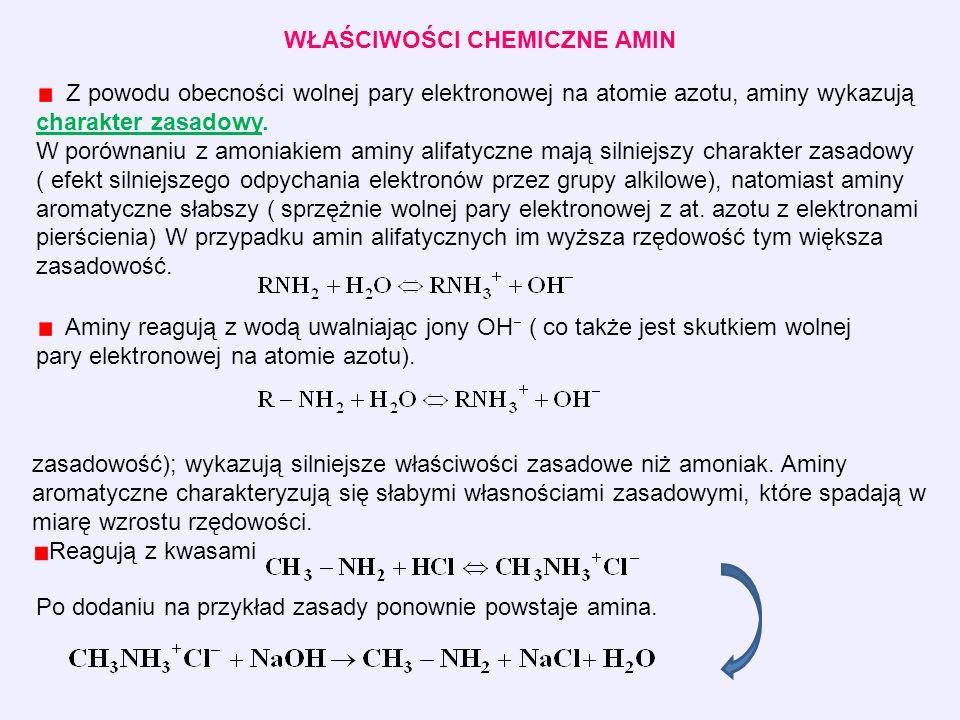 WŁAŚCIWOŚCI CHEMICZNE AMIN Z powodu obecności wolnej pary elektronowej na atomie azotu, aminy wykazują charakter zasadowy.