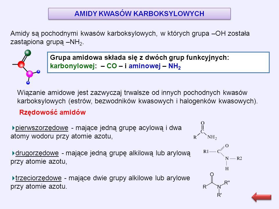 Amidy są pochodnymi kwasów karboksylowych, w których grupa –OH została zastąpiona grupą –NH 2.