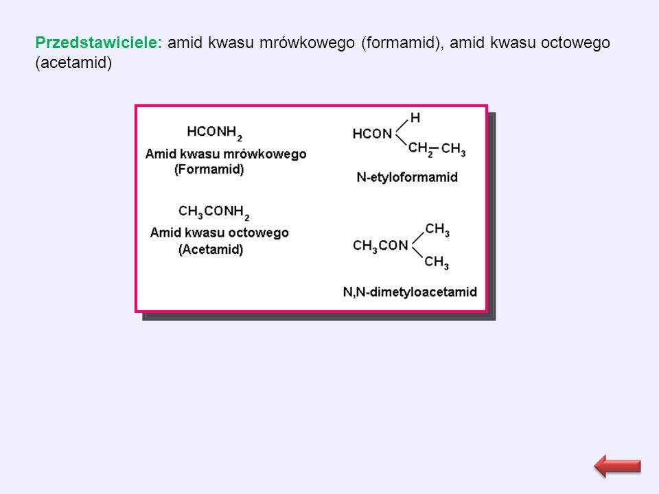 Przedstawiciele: amid kwasu mrówkowego (formamid), amid kwasu octowego (acetamid)