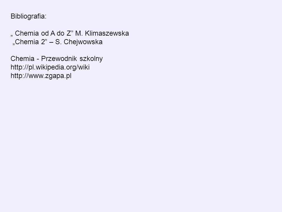 Bibliografia: Chemia od A do Z M. Klimaszewska Chemia 2 – S.