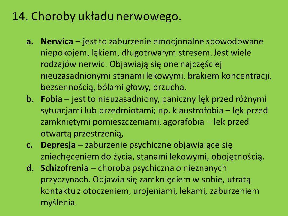 14. Choroby układu nerwowego. a.Nerwica – jest to zaburzenie emocjonalne spowodowane niepokojem, lękiem, długotrwałym stresem. Jest wiele rodzajów ner