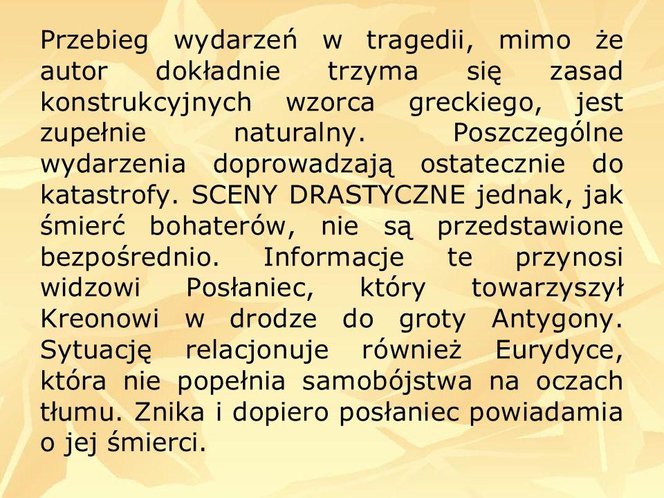 Przebieg wydarzeń w tragedii, mimo że autor dokładnie trzyma się zasad konstrukcyjnych wzorca greckiego, jest zupełnie naturalny. Poszczególne wydarze