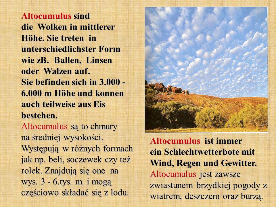 Altocumulus sind die Wolken in mittlerer Höhe. Sie treten in unterschiedlichster Form wie zB. Ballen, Linsen oder Walzen auf. Sie befinden sich in 3.0
