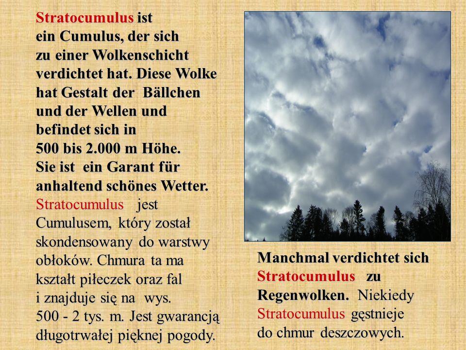 Stratocumulus ist ein Cumulus, der sich zu einer Wolkenschicht verdichtet hat. Diese Wolke hat Gestalt der Bällchen und der Wellen und befindet sich i