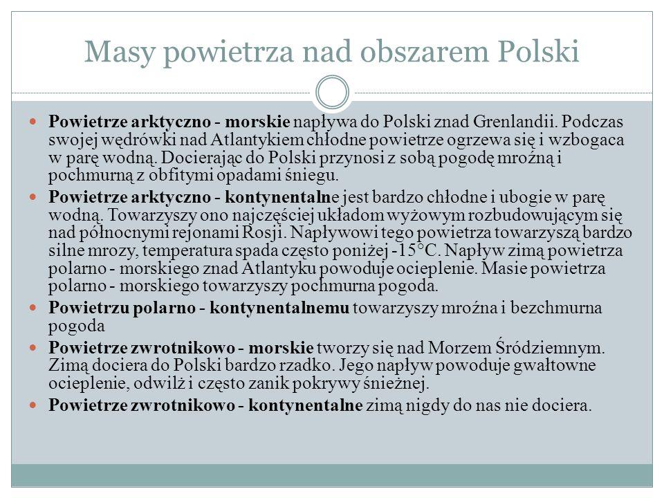 Masy powietrza nad obszarem Polski Powietrze arktyczno - morskie napływa do Polski znad Grenlandii. Podczas swojej wędrówki nad Atlantykiem chłodne po