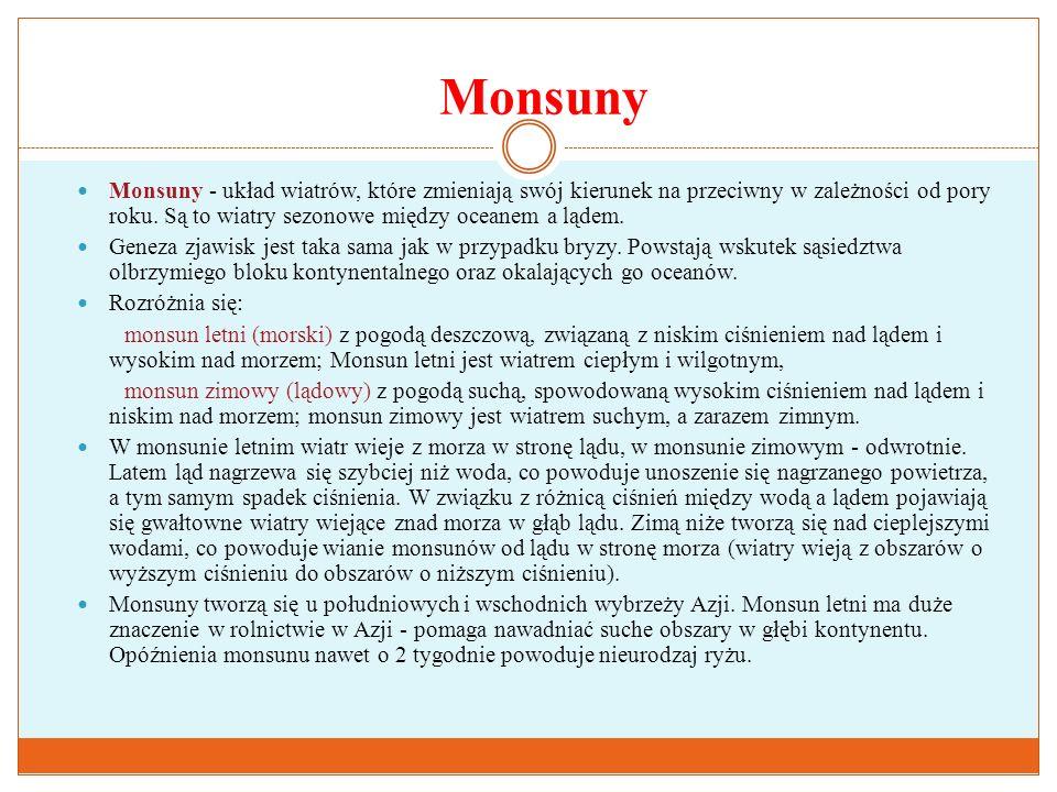 Monsuny Monsuny - układ wiatrów, które zmieniają swój kierunek na przeciwny w zależności od pory roku. Są to wiatry sezonowe między oceanem a lądem. G