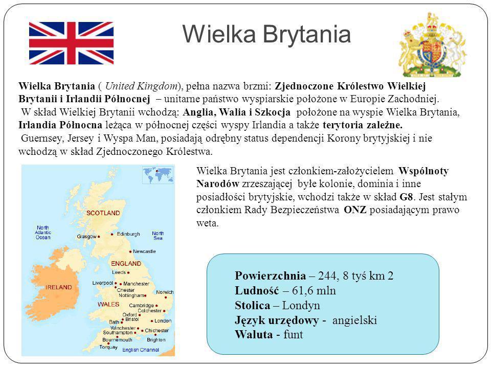 Wielka Brytania Wielka Brytania ( United Kingdom), pełna nazwa brzmi: Zjednoczone Królestwo Wielkiej Brytanii i Irlandii Północnej – unitarne państwo wyspiarskie położone w Europie Zachodniej.