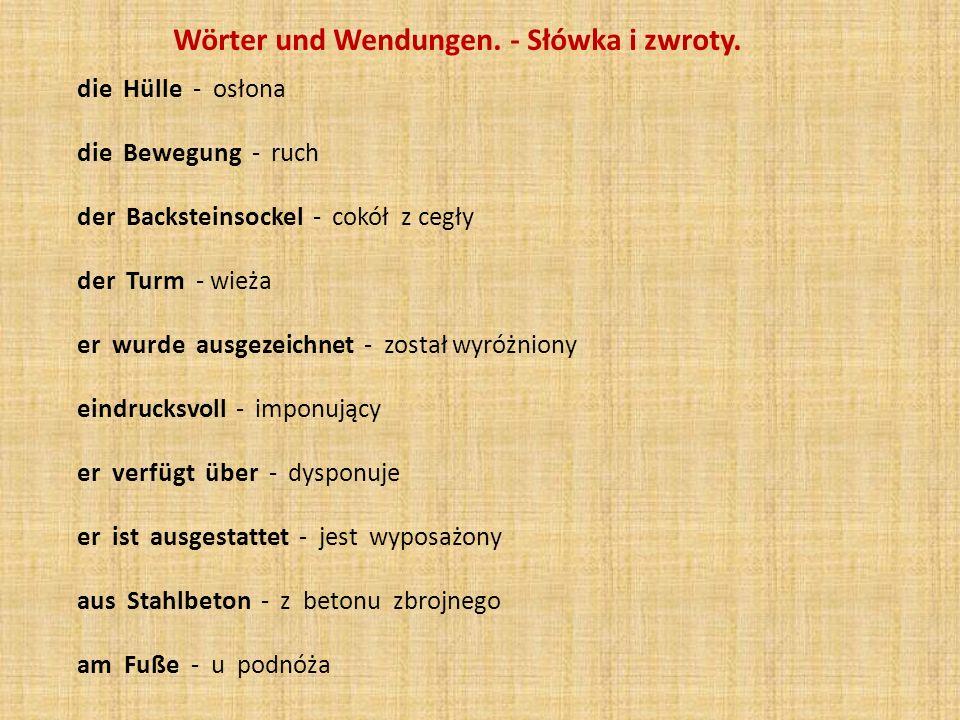 Wörter und Wendungen. - Słówka i zwroty. die Hülle - osłona die Bewegung - ruch der Backsteinsockel - cokół z cegły der Turm - wieża er wurde ausgezei