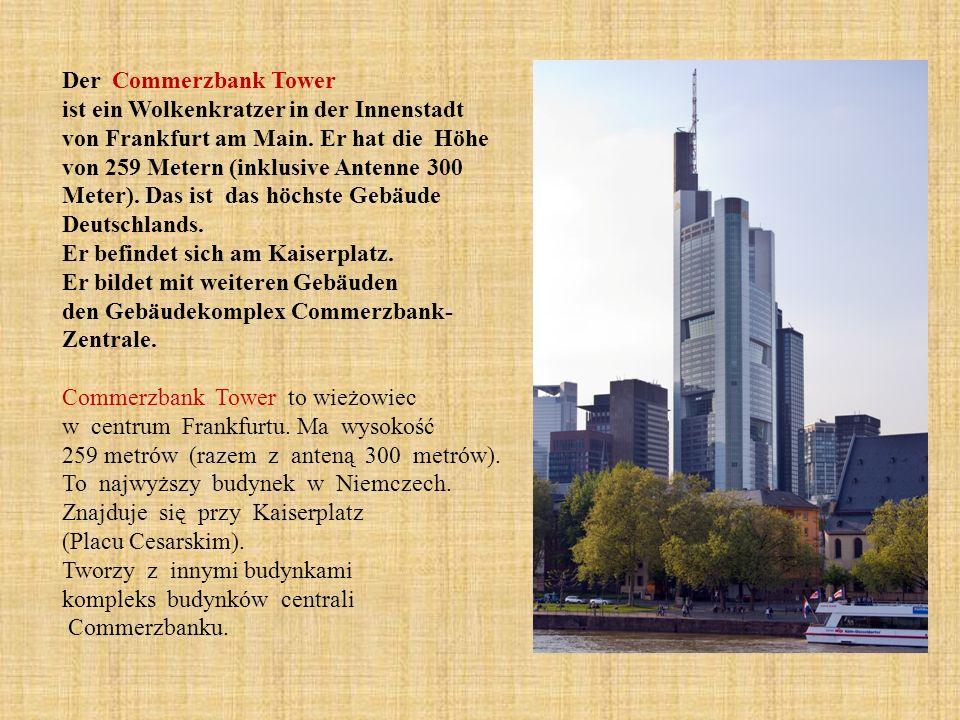 Der Commerzbank Tower ist ein Wolkenkratzer in der Innenstadt von Frankfurt am Main. Er hat die Höhe von 259 Metern (inklusive Antenne 300 Meter). Das
