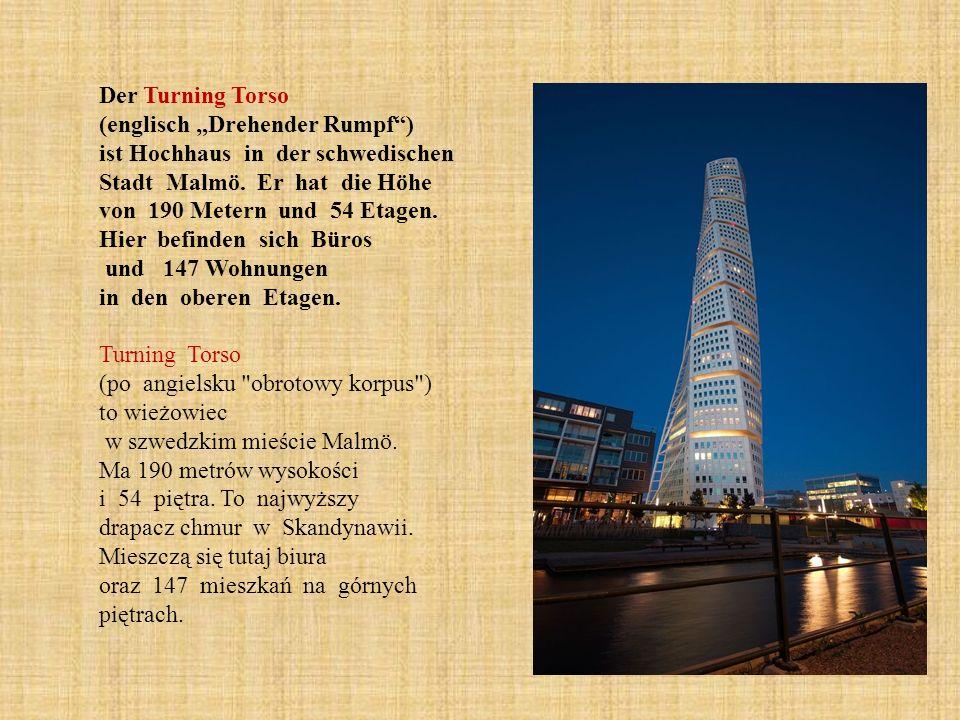 Der Turning Torso (englisch Drehender Rumpf) ist Hochhaus in der schwedischen Stadt Malmö. Er hat die Höhe von 190 Metern und 54 Etagen. Hier befinden