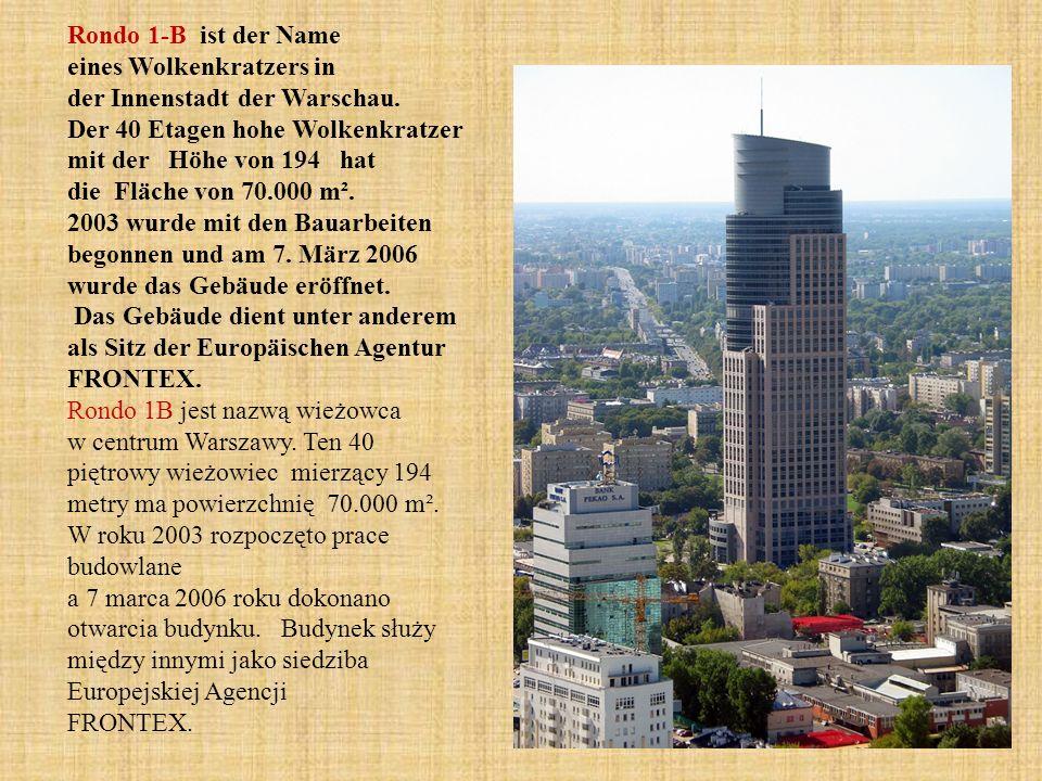Rondo 1-B ist der Name eines Wolkenkratzers in der Innenstadt der Warschau. Der 40 Etagen hohe Wolkenkratzer mit der Höhe von 194 hat die Fläche von 7