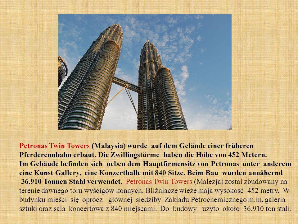 Petronas Twin Towers (Malaysia) wurde auf dem Gelände einer früheren Pferderennbahn erbaut. Die Zwillingstürme haben die Höhe von 452 Metern. Im Gebäu