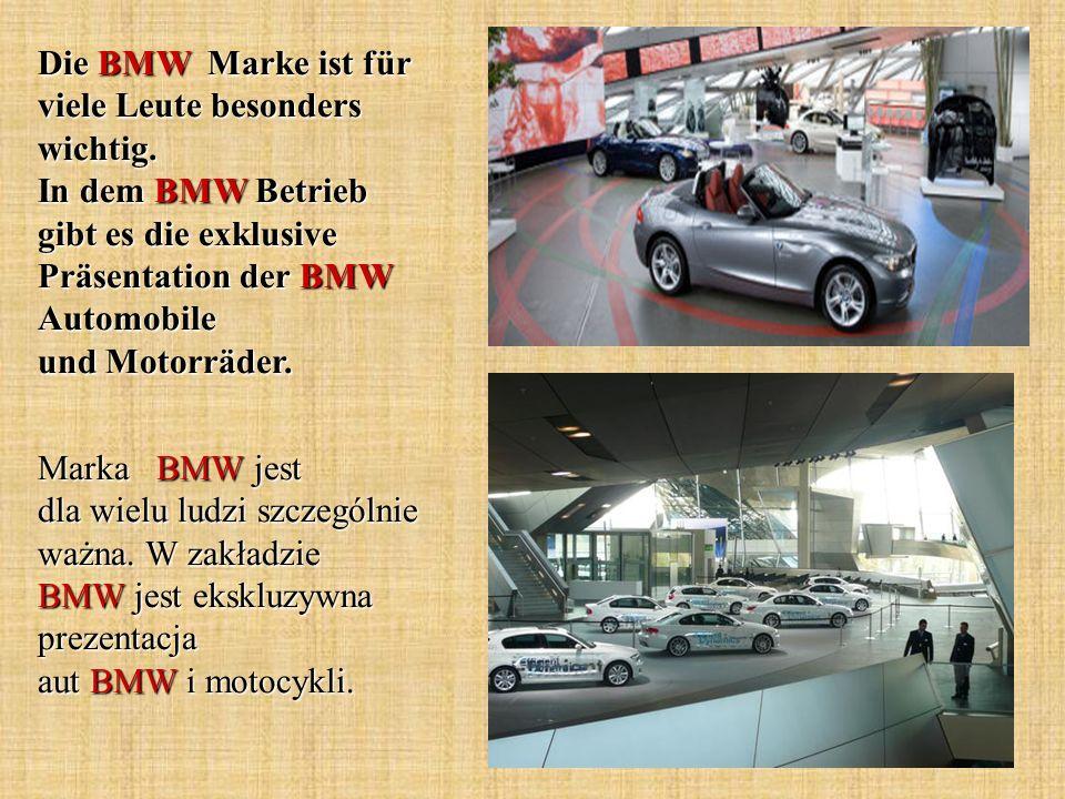 Die BMW Marke ist für viele Leute besonders wichtig. In dem BMW Betrieb gibt es die exklusive Präsentation der BMW Automobile und Motorräder. Marka BM