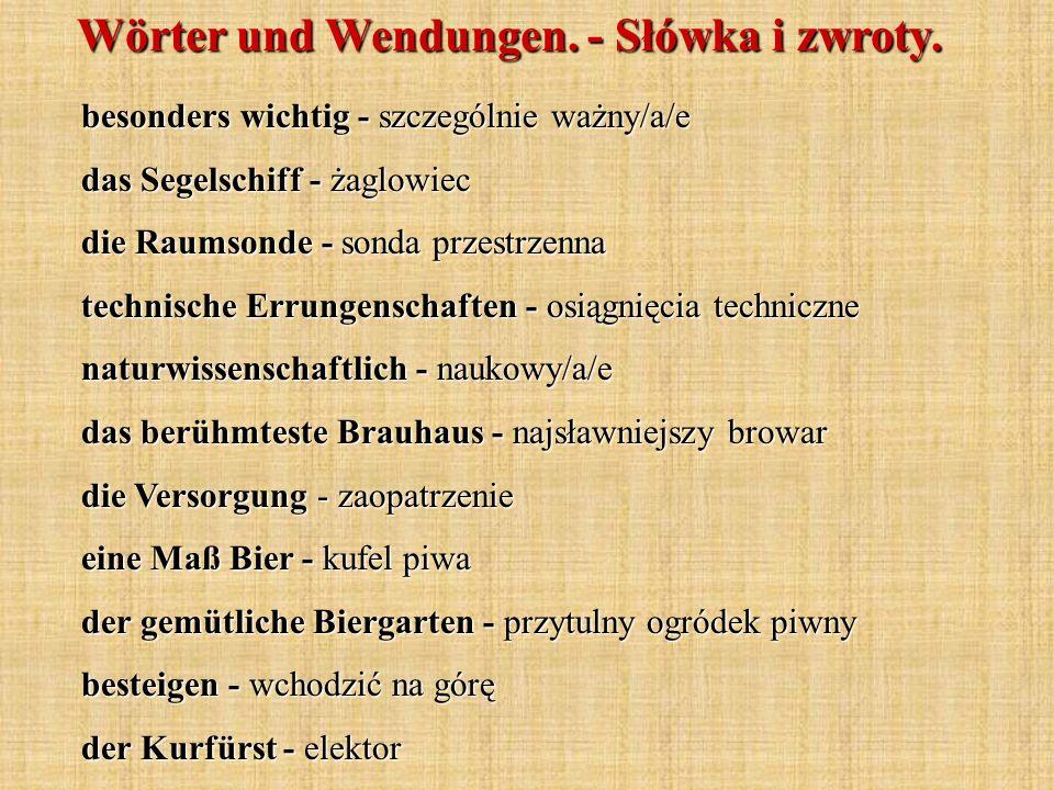 Wörter und Wendungen. - Słówka i zwroty. besonders wichtig - szczególnie ważny/a/e das Segelschiff - żaglowiec die Raumsonde - sonda przestrzenna tech