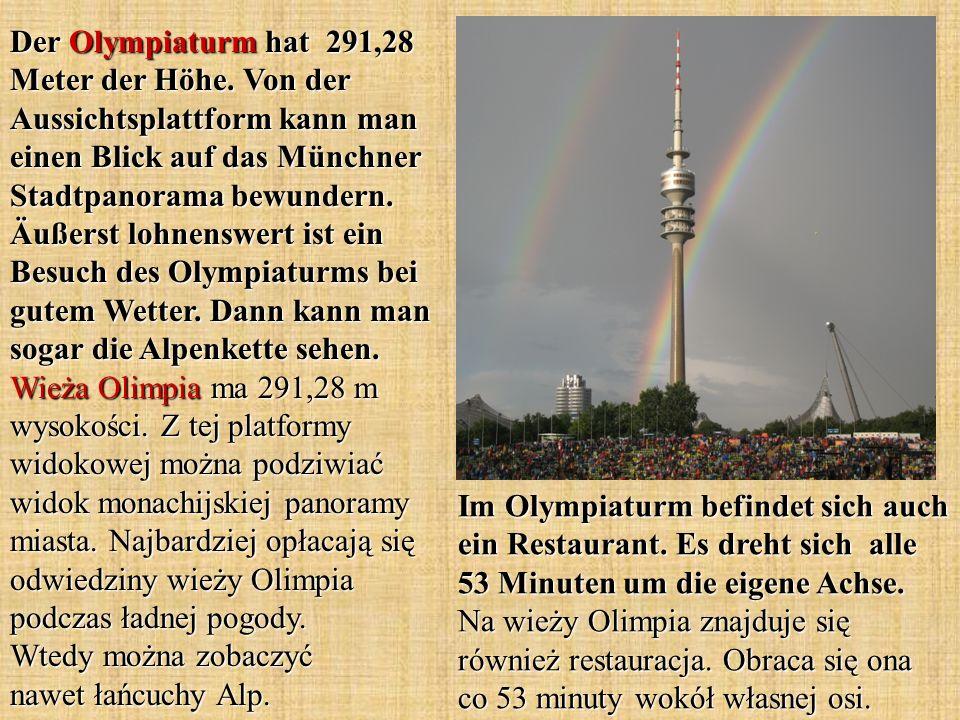 Der Olympiaturm hat 291,28 Meter der Höhe. Von der Aussichtsplattform kann man einen Blick auf das Münchner Stadtpanorama bewundern. Äußerst lohnenswe