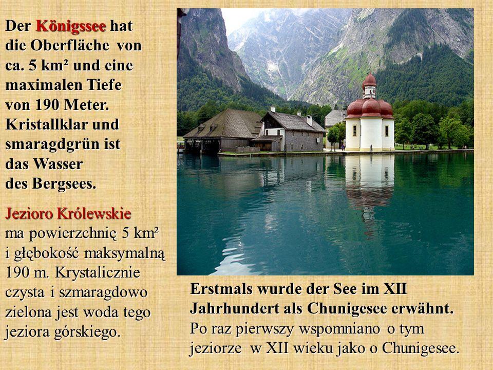 Der Königssee hat die Oberfläche von ca. 5 km² und eine maximalen Tiefe von 190 Meter. Kristallklar und smaragdgrün ist das Wasser des Bergsees. Jezio