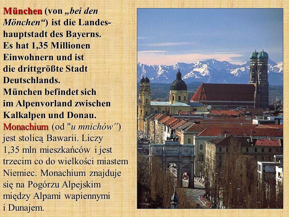 München (von bei den Mönchen) ist die Landes- hauptstadt des Bayerns. Es hat 1,35 Millionen Einwohnern und ist die drittgrößte Stadt Deutschlands. Mün