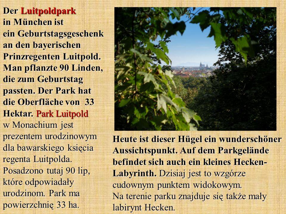 Der Luitpoldpark in München ist ein Geburtstagsgeschenk an den bayerischen Prinzregenten Luitpold. Man pflanzte 90 Linden, die zum Geburtstag passten.