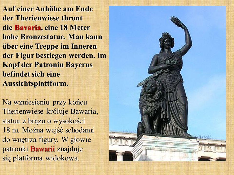 Auf einer Anhöhe am Ende der Therienwiese thront die Bavaria, eine 18 Meter hohe Bronzestatue. Man kann über eine Treppe im Inneren der Figur bestiege