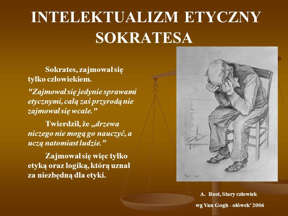 INTELEKTUALIZM ETYCZNY SOKRATESA Sokrates, zajmował się tylko człowiekiem.