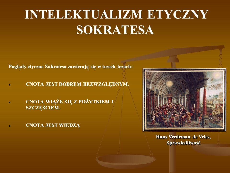 INTELEKTUALIZM ETYCZNY SOKRATESA Poglądy etyczne Sokratesa zawierają się w trzech tezach: CNOTA JEST DOBREM BEZWZGLĘDNYM. CNOTA WIĄŻE SIĘ Z POŻYTKIEM