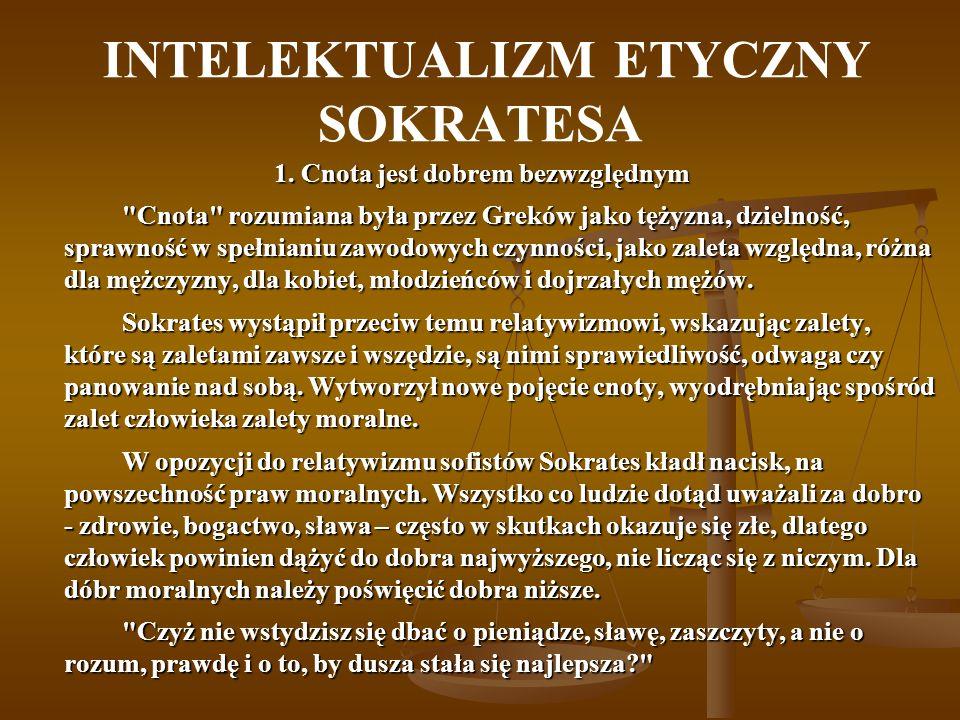 INTELEKTUALIZM ETYCZNY SOKRATESA 1. Cnota jest dobrem bezwzględnym
