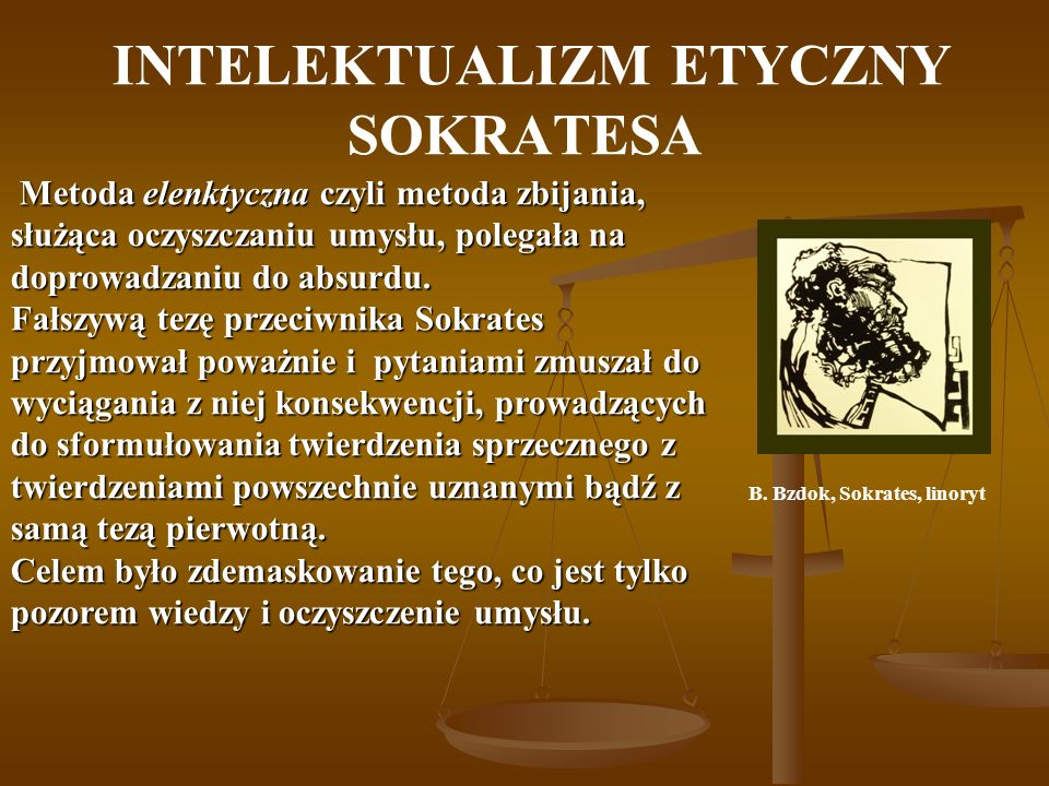 INTELEKTUALIZM ETYCZNY SOKRATESA B. Bzdok, Sokrates, linoryt Metoda elenktyczna czyli metoda zbijania, służąca oczyszczaniu umysłu, polegała na doprow