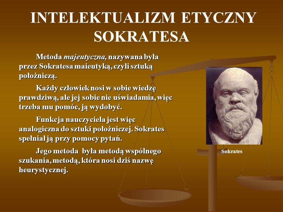 INTELEKTUALIZM ETYCZNY SOKRATESA Metoda majeutyczna, nazywana była przez Sokratesa maieutyką, czyli sztuką położniczą. Każdy człowiek nosi w sobie wie