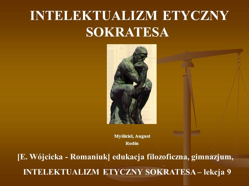 INTELEKTUALIZM ETYCZNY SOKRATESA Myśliciel, August Rodin [E. Wójcicka - Romaniuk] edukacja filozoficzna, gimnazjum, INTELEKTUALIZM ETYCZNY SOKRATESA –