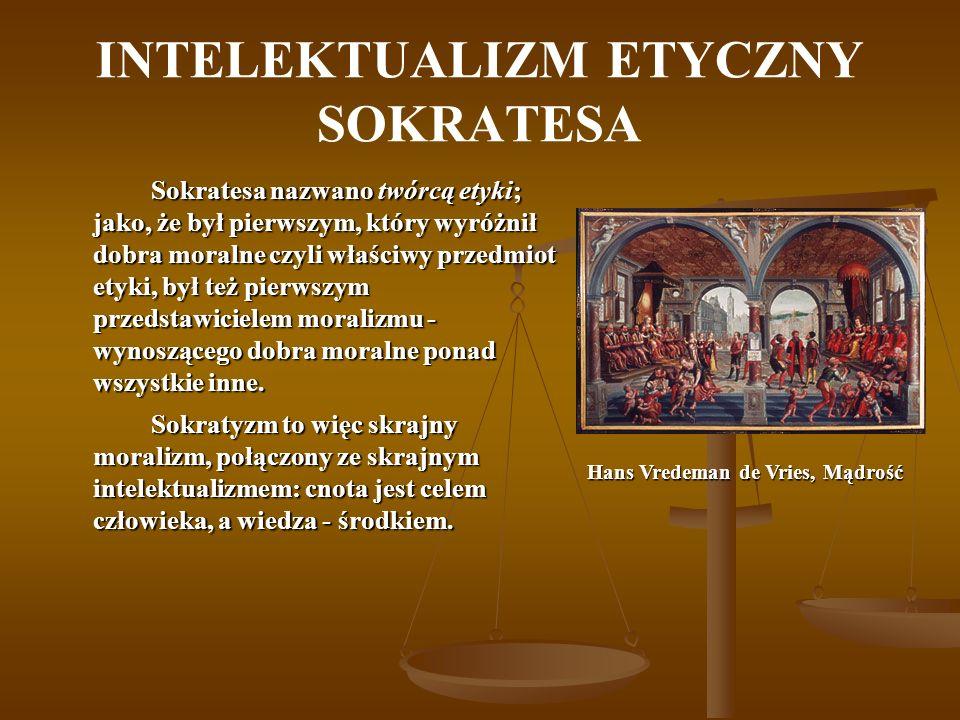 INTELEKTUALIZM ETYCZNY SOKRATESA Sokratesa nazwano twórcą etyki; jako, że był pierwszym, który wyróżnił dobra moralne czyli właściwy przedmiot etyki,