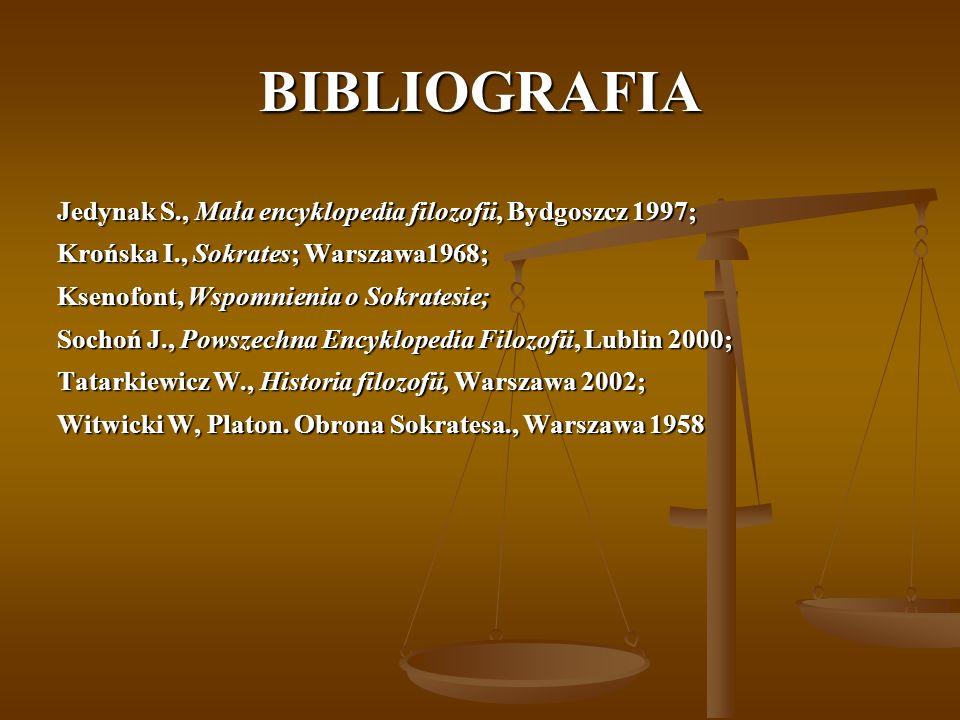 BIBLIOGRAFIA Jedynak S., Mała encyklopedia filozofii, Bydgoszcz 1997; Krońska I., Sokrates; Warszawa1968; Ksenofont, Wspomnienia o Sokratesie; Sochoń