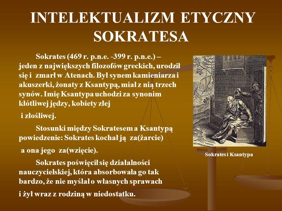 INTELEKTUALIZM ETYCZNY SOKRATESA Sokrates (469 r. p.n.e. -399 r. p.n.e.) – jeden z największych filozofów greckich, urodził się i zmarł w Atenach. Był