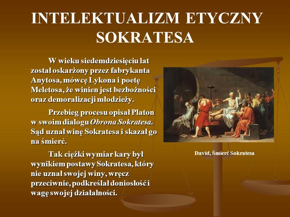 INTELEKTUALIZM ETYCZNY SOKRATESA W wieku siedemdziesięciu lat został oskarżony przez fabrykanta Anytosa, mówcę Lykona i poetę Meletosa, że winien jest