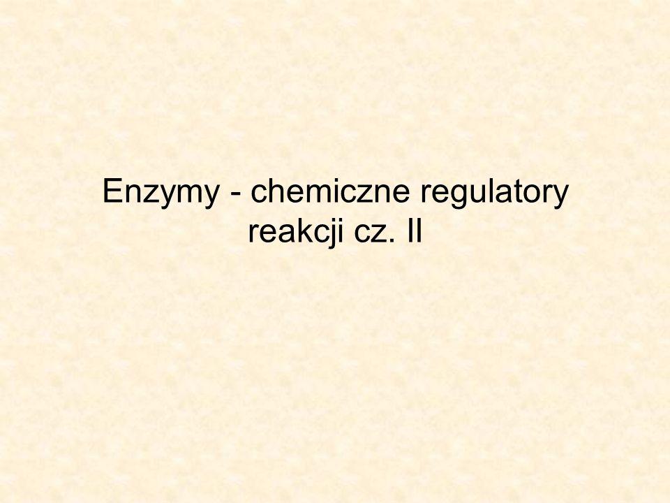 Enzymy - chemiczne regulatory reakcji cz. II