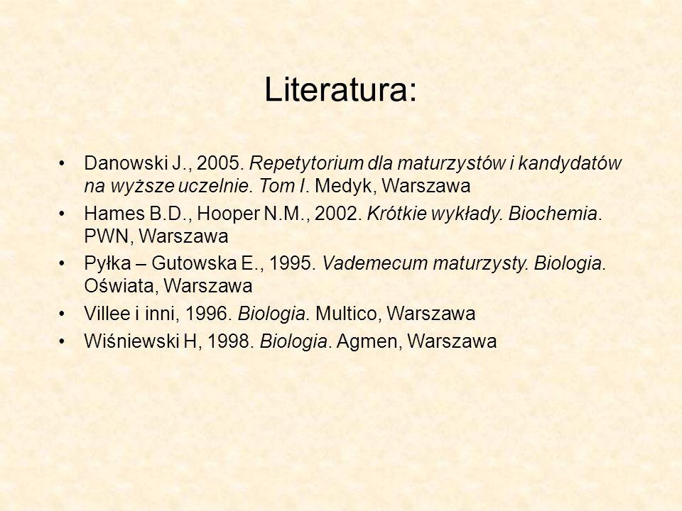 Literatura: Danowski J., 2005. Repetytorium dla maturzystów i kandydatów na wyższe uczelnie.