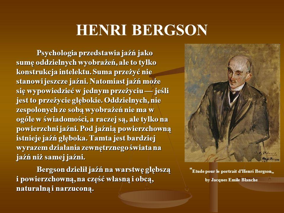 HENRI BERGSON Psychologia przedstawia jaźń jako sumę oddzielnych wyobrażeń, ale to tylko konstrukcja intelektu. Suma przeżyć nie stanowi jeszcze jaźni