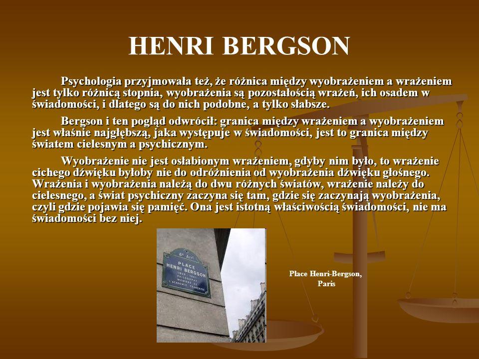 HENRI BERGSON Psychologia przyjmowała też, że różnica między wyobrażeniem a wrażeniem jest tylko różnicą stopnia, wyobrażenia są pozostałością wrażeń,