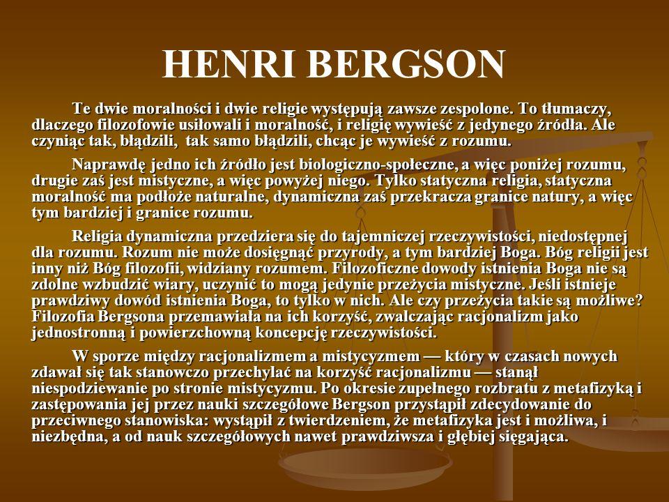 HENRI BERGSON Te dwie moralności i dwie religie występują zawsze zespolone. To tłumaczy, dlaczego filozofowie usiłowali i moralność, i religię wywieść