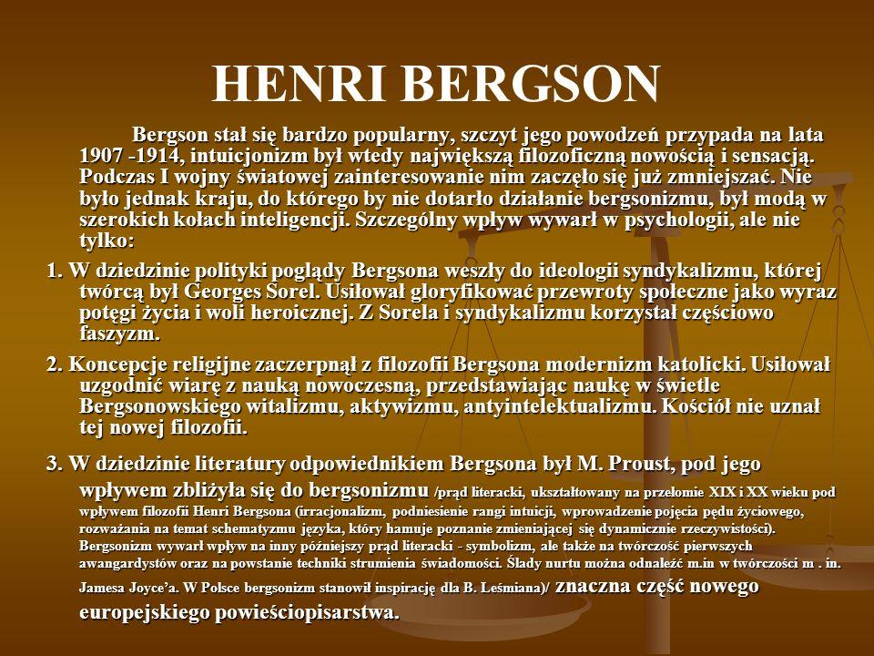 HENRI BERGSON Bergson stał się bardzo popularny, szczyt jego powodzeń przypada na lata 1907 -1914, intuicjonizm był wtedy największą filozoficzną nowo