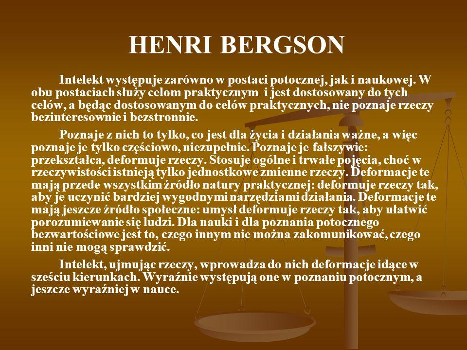HENRI BERGSON Intelekt występuje zarówno w postaci potocznej, jak i naukowej. W obu postaciach służy celom praktycznym i jest dostosowany do tych celó