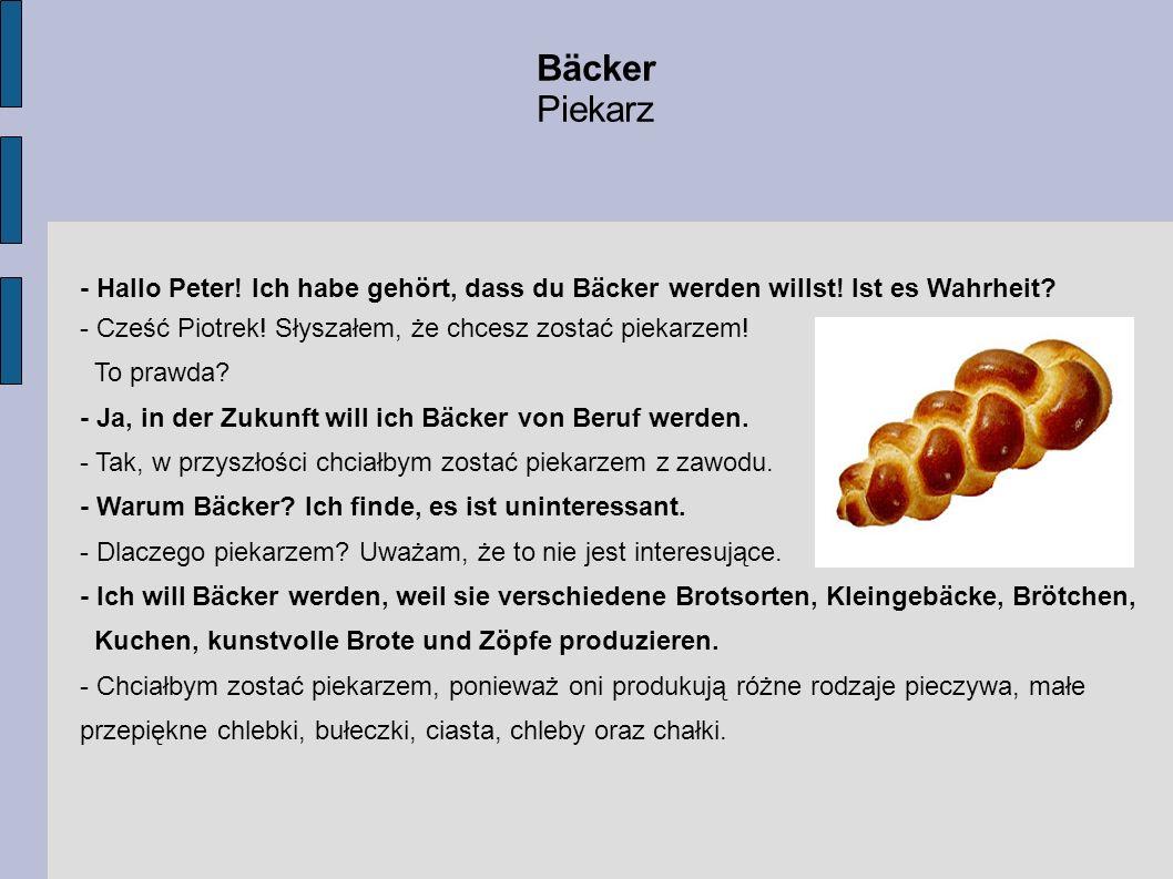 - Hallo Peter! Ich habe gehört, dass du Bäcker werden willst! Ist es Wahrheit? - Cześć Piotrek! Słyszałem, że chcesz zostać piekarzem! To prawda? - Ja