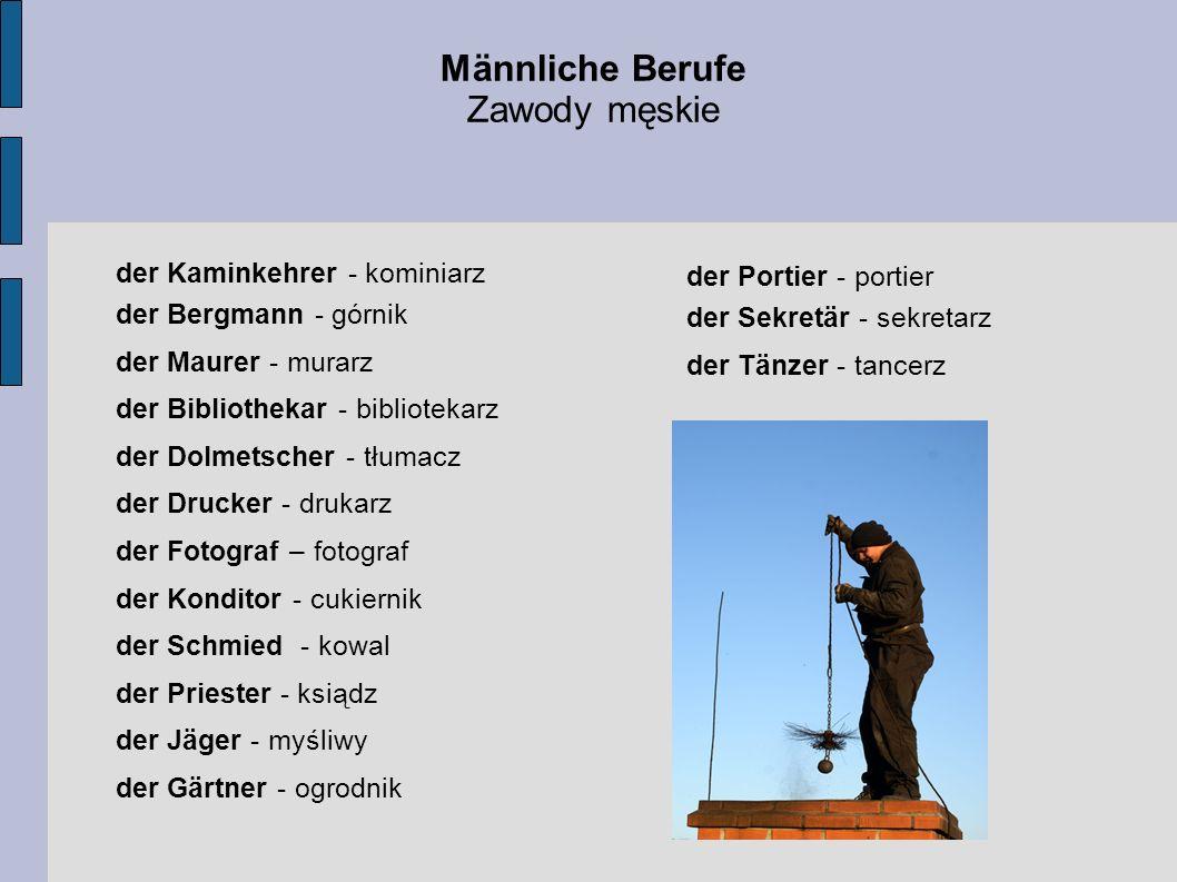 der Kaminkehrer - kominiarz der Bergmann - górnik der Maurer - murarz der Bibliothekar - bibliotekarz der Dolmetscher - tłumacz der Drucker - drukarz
