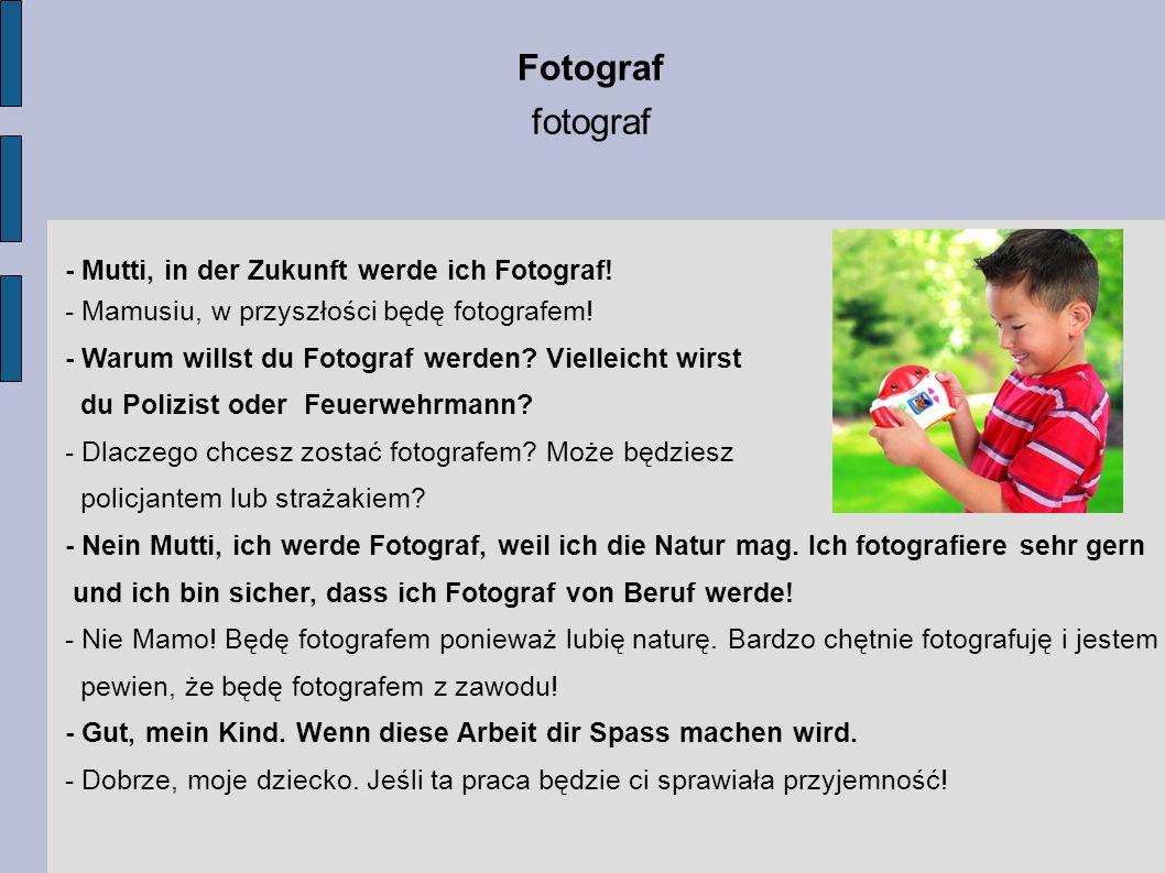 Fotograf fotograf - Mutti, in der Zukunft werde ich Fotograf! - Mamusiu, w przyszłości będę fotografem! - Warum willst du Fotograf werden? Vielleicht