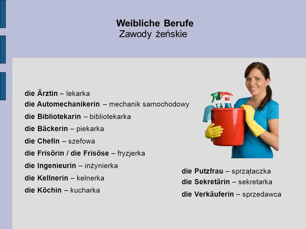 Weibliche Berufe Zawody żeńskie die Ärztin – lekarka die Automechanikerin – mechanik samochodowy die Bibliotekarin – bibliotekarka die Bäckerin – piek