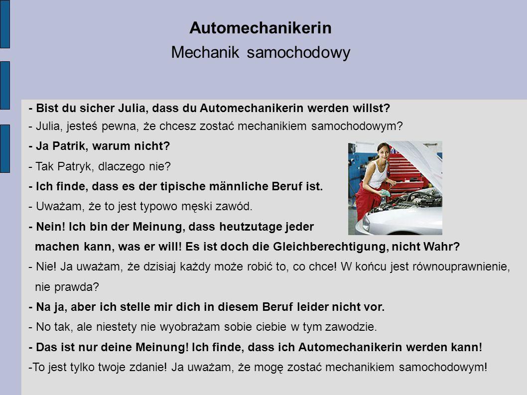 Automechanikerin Mechanik samochodowy - Bist du sicher Julia, dass du Automechanikerin werden willst? - Julia, jesteś pewna, że chcesz zostać mechanik