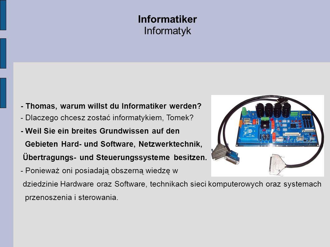 Informatiker Informatyk - Thomas, warum willst du Informatiker werden? - Dlaczego chcesz zostać informatykiem, Tomek? - Weil Sie ein breites Grundwiss