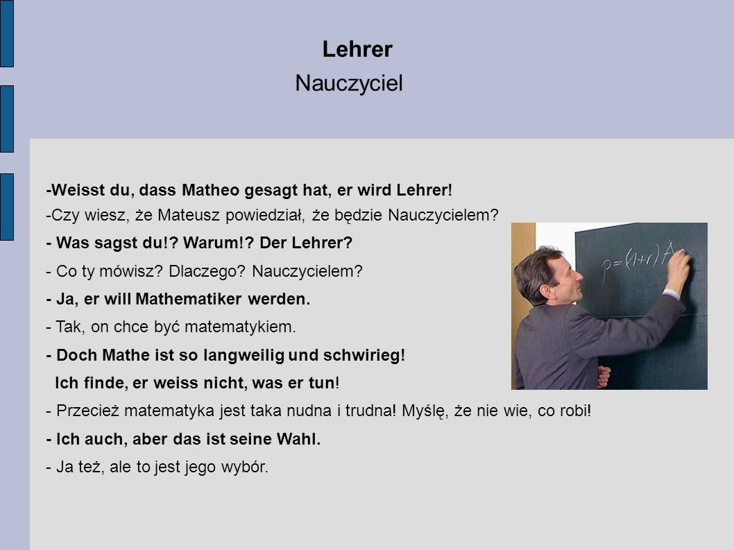 Lehrer Nauczyciel -Weisst du, dass Matheo gesagt hat, er wird Lehrer! -Czy wiesz, że Mateusz powiedział, że będzie Nauczycielem? - Was sagst du!? Waru