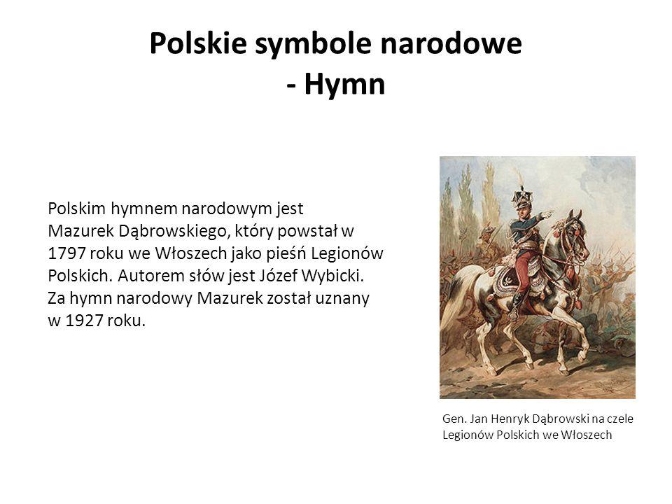 Polskie symbole narodowe - Hymn Gen. Jan Henryk Dąbrowski na czele Legionów Polskich we Włoszech Polskim hymnem narodowym jest Mazurek Dąbrowskiego, k