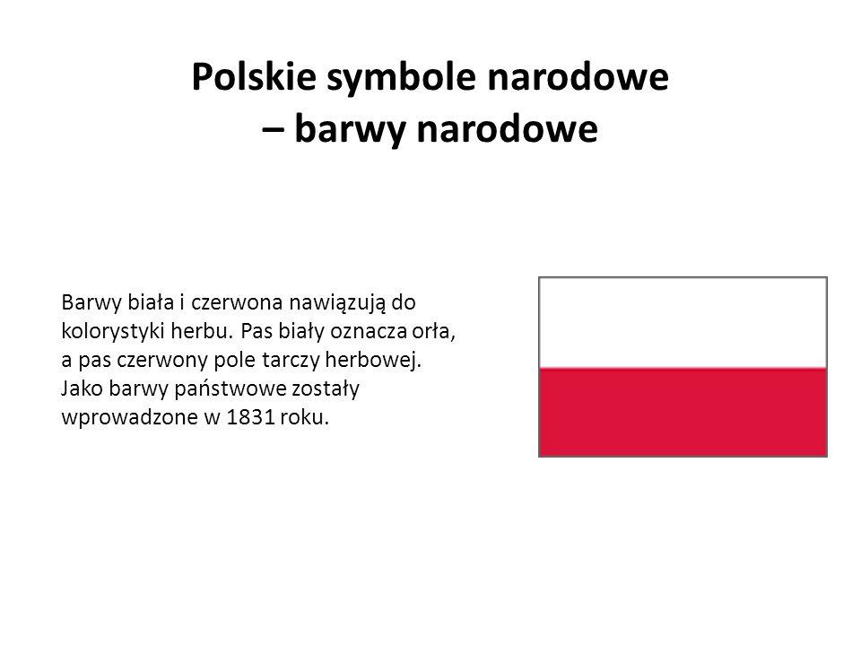 Polskie symbole narodowe – barwy narodowe Barwy biała i czerwona nawiązują do kolorystyki herbu. Pas biały oznacza orła, a pas czerwony pole tarczy he